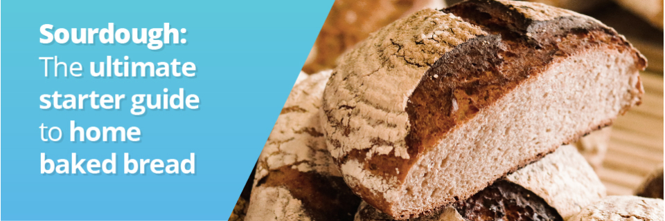 Sourdough: The ultimate starter guide to home baked bread