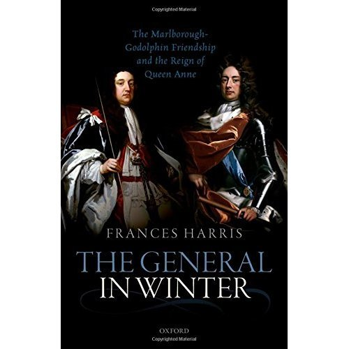 The General in Winter: The Marlborough-Godolphin Friendship and the Reign of Anne