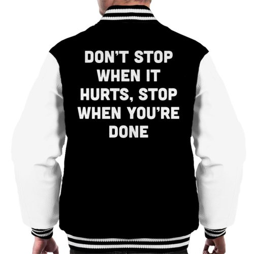 Dont Stop When It Hurts Stop When Youre Done Text Men's Varsity Jacket