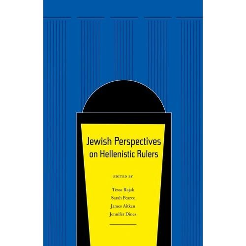 Jewish Perspectives on Hellenistic Rulers (Hellenistic Culture and Society)
