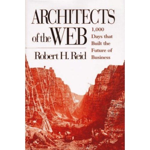 Architects of the Web: 1000 Days That Built the Futures of Business - Used