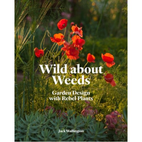 Wild About Weeds by Wallington & Jack