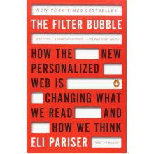The Filter Bubble: How the New Personalized Web Is Changing What We Read and How We Think