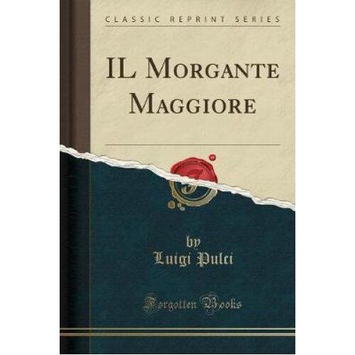 IL Morgante Maggiore (Classic Reprint)
