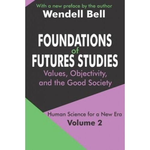 Foundations of Futures Studies: Values, Objectivity, and the Good Society (Human Science for a New Era)