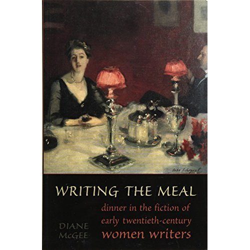 Writing the Meal: Dinner in the Fiction of Early Twentieth-Century Women Writers