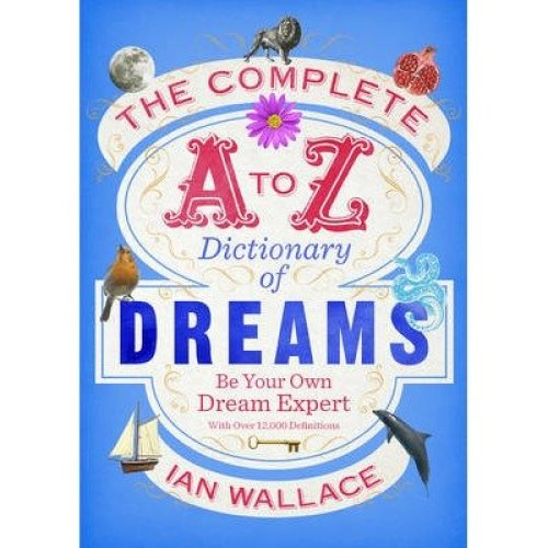 The Complete A to Z Dictionary of Dreams by Ian Wallace