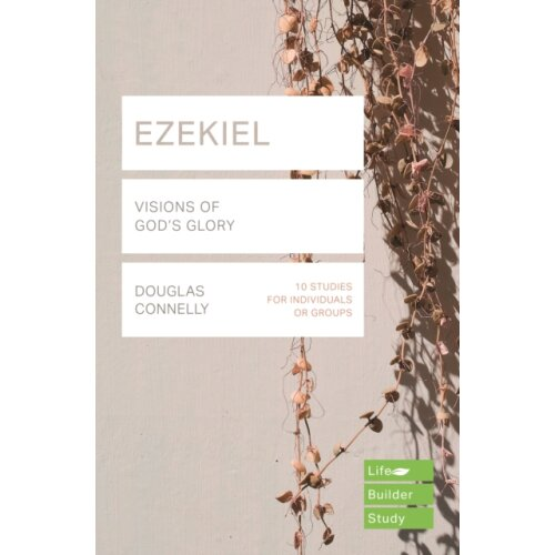 EZEKIEL LifeBuilder Bible Studies Visions of Gods Glory by CONNELLY DOUGLAS