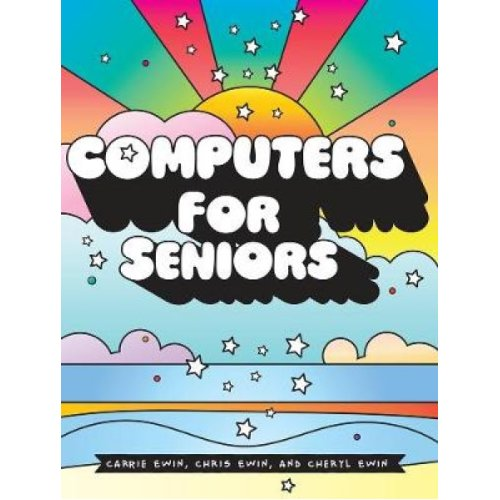 Computers For Seniors by Carrie Ewin