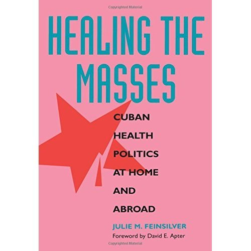 Healing the Masses: Cuban Health Politics at Home and Abroad