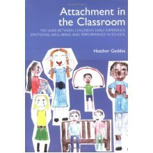 Attachment in the Classroom: The links between children's early experience, emotional well-being and performance in school: A Practical Guide for ...