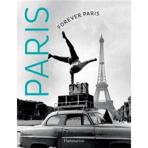 Forever Paris: Timeless Photographs of the City of Lights