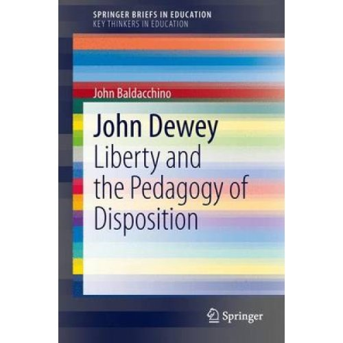 John Dewey  Liberty and the Pedagogy of Disposition by John Baldacchino