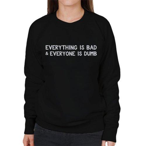 Everything Is Bad Everyone Is Dumb Women's Sweatshirt