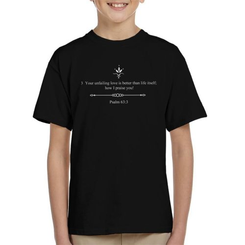 Religious Quotes Your Unfailing Love Is Better Than Life Itself Kid's T-Shirt