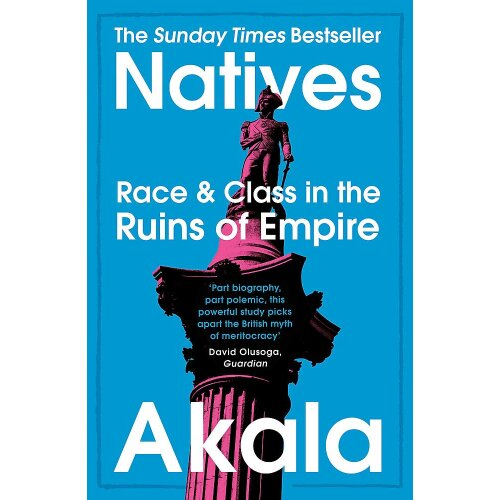 Natives: Race & Class In The Runis of Empire By Akala