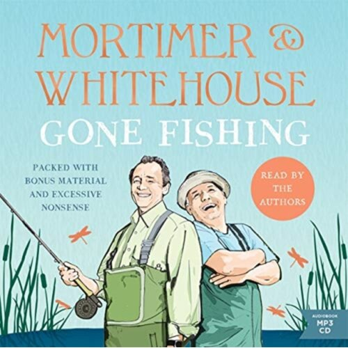 Mortimer & Whitehouse Gone Fishing by Mortimer & BobWhitehouse & Paul