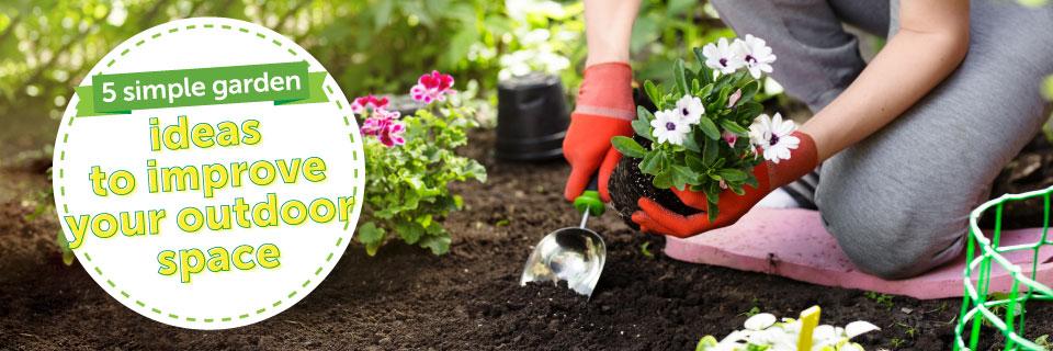 5 simple garden ideas to improve your outdoor space