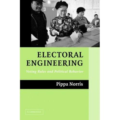 Electoral Engineering: Voting Rules and Political Behavior (Cambridge Studies in Comparative Politics)