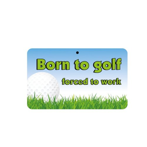 Fun Sign - Born To Golf Forced To Work