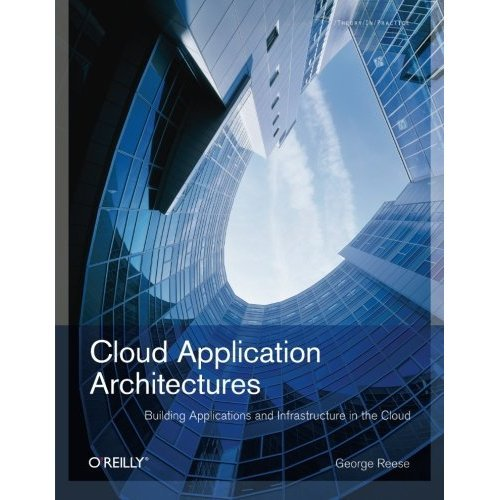 Cloud Application Architectures: Building Applications and Infrastructure in the Cloud: Transactional Systems for EC2 and Beyond (Theory in Practi...