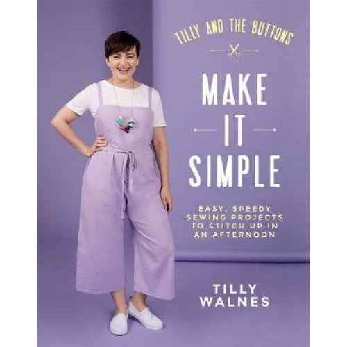 Tilly And The Buttons: Make It Simple by Tilly Walnes | Sewing Projects Book