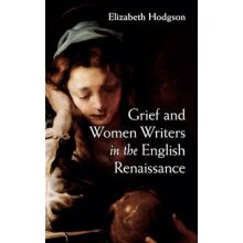 Grief and Women Writers in the English Renaissance - Used