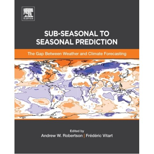 Sub-seasonal to Seasonal Prediction by Edited by Andrew Robertson & Edited by Frederic Vitart