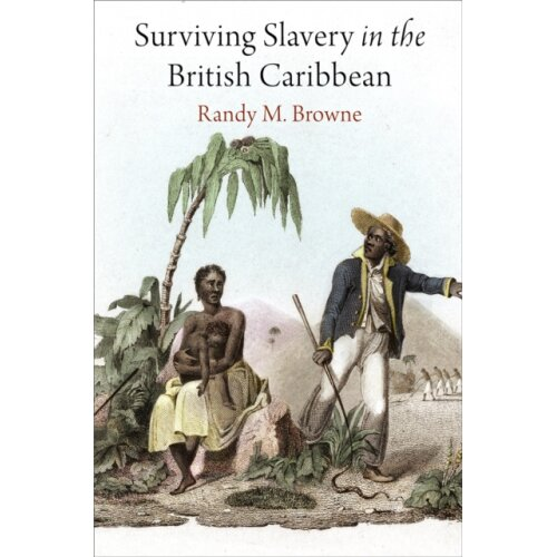 Surviving Slavery in the British Caribbean by Browne & Randy M.