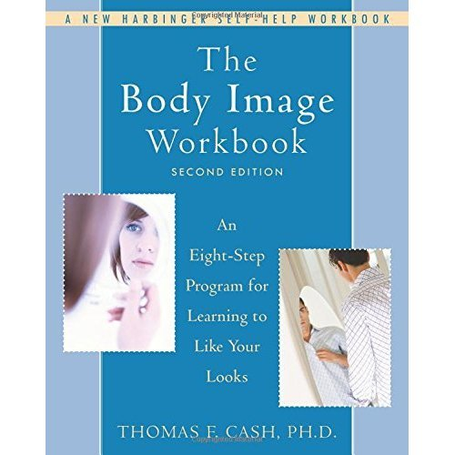 The Body Image Workbook: An Eight-Step Program for Learning to Like Your Looks