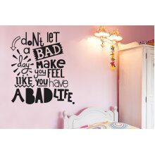 Dont Let A Bad Day Make You Feel Like You Have A Bad Life Wall Stickers Art Decals - Medium (Height 57cm x Width 51cm) Black