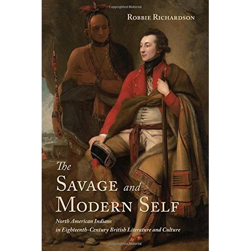 The Savage and Modern Self: North American Indians in Eighteenth-Century British Literature and Culture