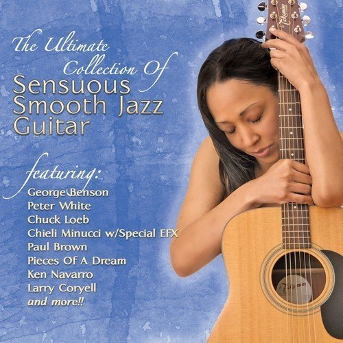 The Ultimate Collection of Sensuous Smooth Jazz Guitar [CD]