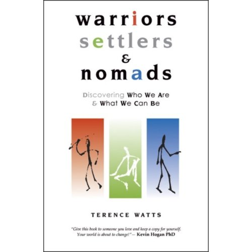Warriors, Settlers and Nomads: Discovering who we are & what we can be: Discovering Who We Are and What We Can Be: 1 (Paperback)