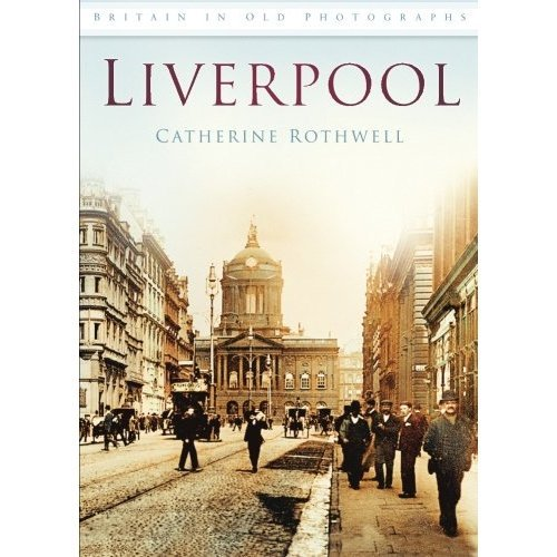 Liverpool: In Old Photographs (Britain in Old Photographs (History Press))