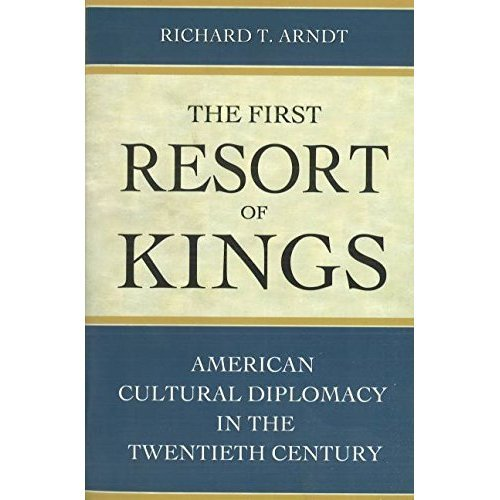 The First Resort Of Kings: American Cultural Diplomacy in the Twentieth Century