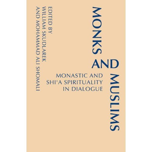 Monks and Muslims: Monastic Spirituality in Dialogue with Islam (Monastic Interreligious Dialogue)