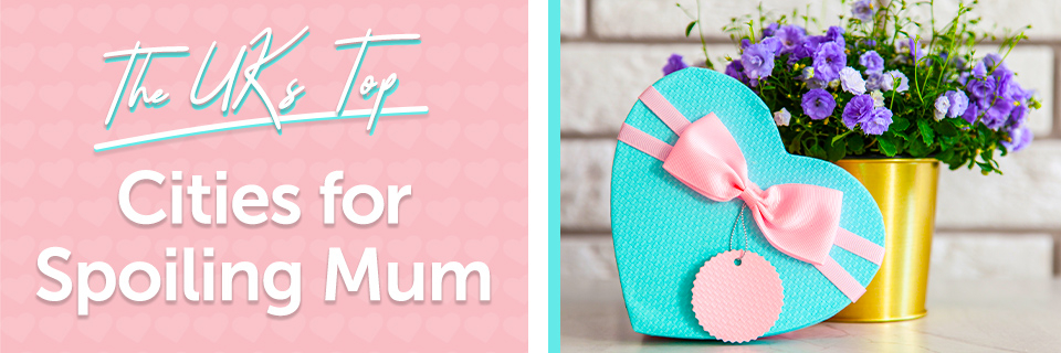 The UK's Top Cities For Spoiling Mum