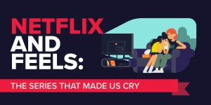 Netflix and Feels: The shows that make us cry the most