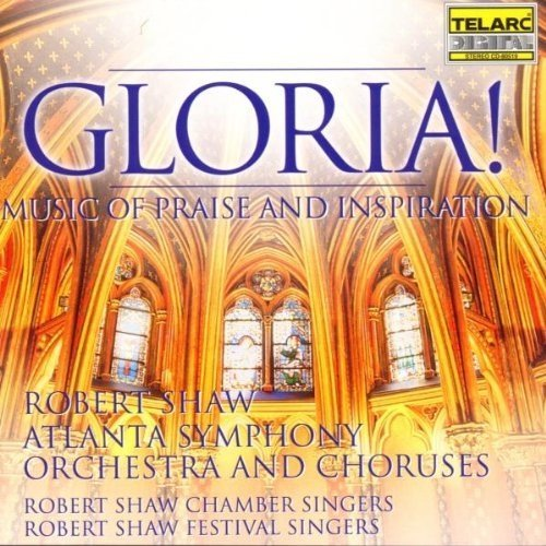 Robert Shaw and the Atlanta Symphony Orchestra and Chorus - Gloria! Music of Praise and Inspiration [CD]