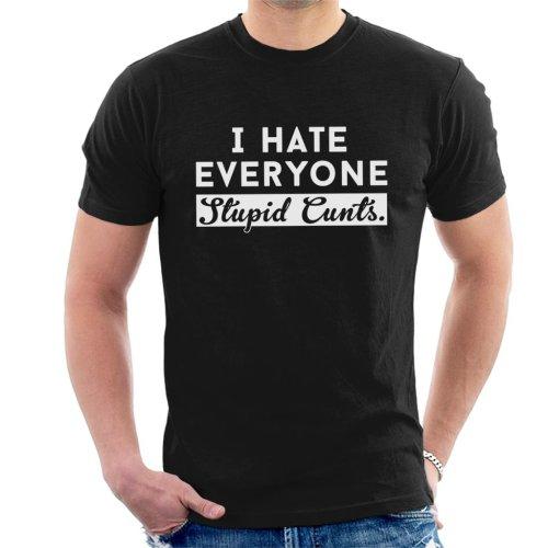 I Hate Everyone Stupid Cunts Slogan Men's T-Shirt