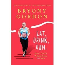 Eat, Drink, Run.: How I Got Fit Without Going Too Mad - Used