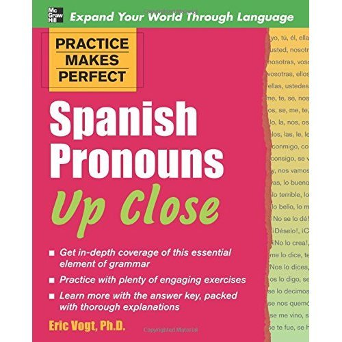 Practice Makes Perfect: Spanish Pronouns Up Close (Practice Makes Perfect Series)