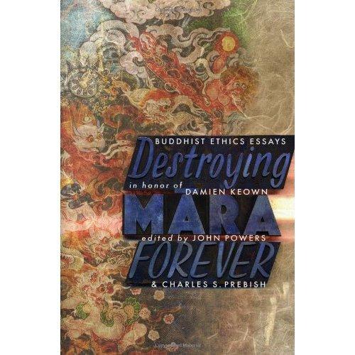 Destroying Mara Forever: Buddhist Ethics Essays in Honour of Damien Keown