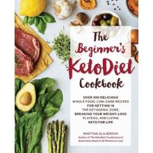 The Beginner's KetoDiet Cookbook: Over 100 Delicious Whole Food, Low-Carb Recipes for Getting in the Ketogenic Zone, Breaking Your Weight-Loss Pla...