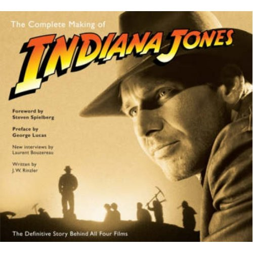 The Complete Making of Indiana Jones  The Definitive Story Behind All Four Films by J W Rinzler & La