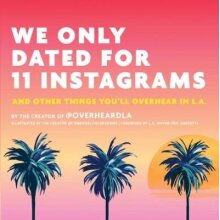 We Only Dated for 11 Instagrams: And Other Things You'll Overhear in L.A. - Used