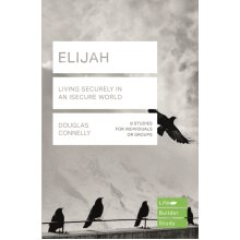 Elijah Lifebuilder Study Guides Living Securely in an Insecure World by CONNELLY DOUGLAS