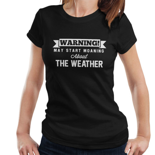 Warning May Start Moaning About The Weather Women's T-Shirt