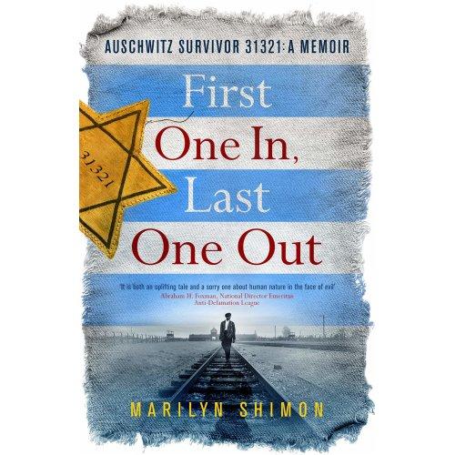 First One In, Last One Out: Auschwitz Survivor 31321: A Memoir
